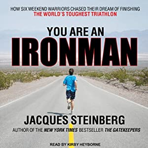 You Are an Ironman: How Six Weekend Warriors Chased Their Dream of Finishing the World's Toughest Triathlon Audiobook