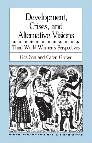 Development, Crises and Alternative Visions: Third World Women's Perspectives (New Feminist Library)