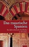 Das maurische Spanien: 800 Jahre islamische Hochkultur in Al Andalus - Andre Clot