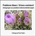 Probleme lösen & Krisen meistern. Anregungen zur positiven Lebensveränderung Hörbuch von Paul Fleiter Gesprochen von: Paul Fleiter