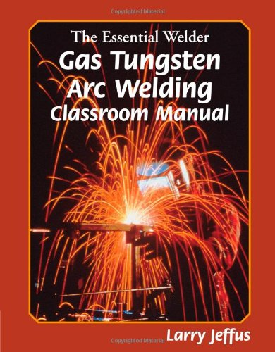 The Essential Welder: Gas Tungsten Metal Arc Welding