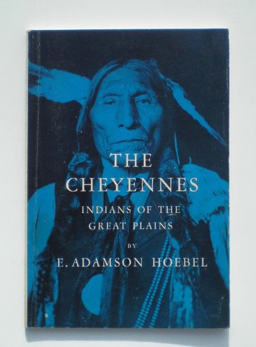The Cheyennes: Indians of the Great Plains, E. Adamson Hoebel