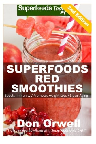 Superfoods Red Smoothies: Over 40 Energizing, Detoxifying & Nutrient-dense Smoothies Blender Recipes: Detox Cleanse Diet, Smoothies for Weight Loss ... - detox smoothie recipes) (Volume 24) by Don Orwell