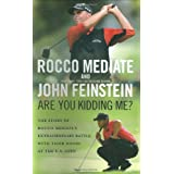 Are You Kidding Me?: The Story of Rocco Mediate's Extraordinary Battle with Tiger Woods at the US Open ~ John Feinstein