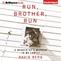 Run, Brother, Run: A Memoir of a Murder in My Family Audiobook by David Berg Narrated by Geoffrey Alan Berg