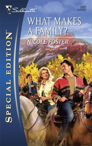 What Makes A Family? (Silhouette Special Edition), Nicole Foster