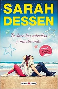 Te daré las estrellas y mucho más (Spanish Edition): Sarah Dessen