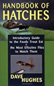 Amazon.com: Handbook Of Hatches: Introductory Guide to the Foods Trout Eat & the Most Effective Flies to Match Them eBook: Dave Hughes: Kindle Store