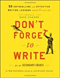 Dont Forget to Write for the Secondary Grades: 50 Enthralling and Effective Writing Lessons (Ages 11 and Up)