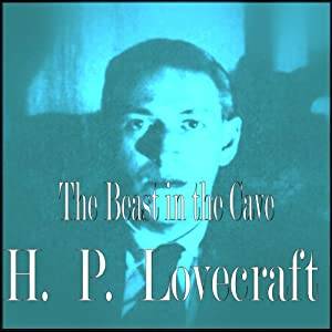 The Beast in the Cave | [H. P. Lovecraft]