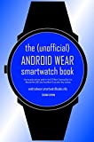 The (Unofficial) Android Wear SmartWatch Book - Second Edition: A buying guide and user guide for the LG G Watch, Samsung...