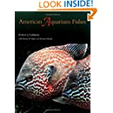 American Aquarium Fishes (W. L. Moody Jr. Natural History Series)