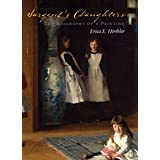 Sargent's Daughters: Biography of a Paintingby Erica Hirshler