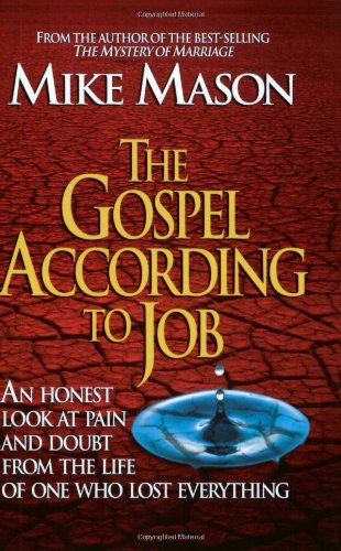 The Gospel According to Job: An Honest Look at Pain and Doubt from the Life of One Who Lost Everything: Mike Mason: 9781581344493: Amazon.com: Books