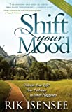 img - for Shift Your Mood: Unleash Your Life! Your Pathway to Inner Happiness by Rik Isensee (2009-07-01) book / textbook / text book
