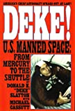 img - for DEKE U.S. MANNED SPACE FROM MERCURY TO THE SPACE SHUTTLE BY DONALD K DEKE SLAYTON WITH MICHAEL CASSUTT book / textbook / text book