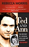 Rebecca Morris Ted and Ann - The Mystery of a Missing Child and Her Neighbor Ted Bundy