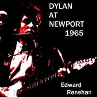 Dylan at Newport, 1965: Music, Myth, and Un-Meaning (       UNABRIDGED) by Edward Renehan Narrated by Nick Hahn
