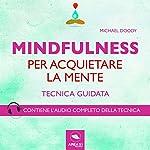 Mindfulness per acquietare la mente (Tecnica guidata) | Michael Doody
