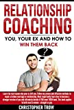img - for Relationship coaching: You, your ex and how to win them back: Learn the real reason why your ex left you. Follow my proven and effective methods to repair ... coaching, How to get your ex back) book / textbook / text book