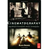 Cinematography: Theory and Practice: Image Making for Cinematographers, Directors, and Videographers ~ Blain Brown