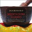 Méditations guidées: Six pratiques essentielles pour entretenir l'Amour, la Conscience et la Sagesse | Livre audio Auteur(s) : Jack Kornfield Narrateur(s) : Pierre Auger
