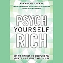 Psych Yourself Rich: Get the Mindset and Discipline You Need to Build Your Financial Life Audiobook by Farnoosh Torabi Narrated by Farnoosh Torabi