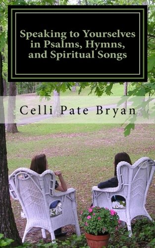 Speaking to Yourselves in Psalms, Hymns, and Spiritual Songs: Volume 1