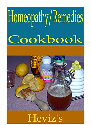 Homeopathy-Remedies 101. Delicious, Nutritious, Low Budget, Mouth Watering Homeopathy-Remedies Cookbook by Heviz's