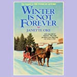 Winter Is Not Forever (       UNABRIDGED) by Janette Oke Narrated by Marguerite Gavin