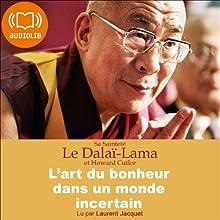 L'art du bonheur dans un monde incertain | Livre audio Auteur(s) :  Dalaï-Lama, Howard Cutler Narrateur(s) : Laurent Jacquet