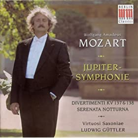 "Wolfgang Amadeus Mozart: Symphony No. 41, ""Jupiter"" / Serenata Notturna / Salzburg Symphonies Nos. 2-3 (Virtuosi Saxoniae, Guttler)"