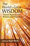 The World's Great Wisdom: Timeless Teachings from Religions and Philosophies (SUNY Series in Integral Theory)