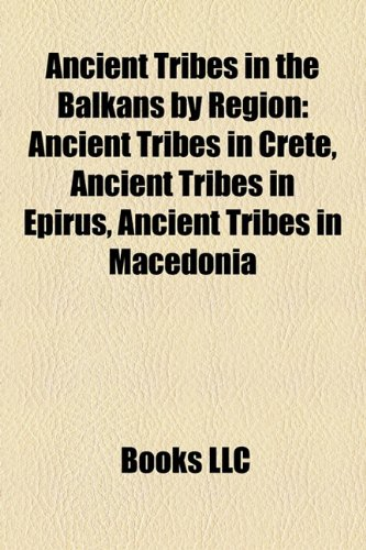 Ancient Tribes in the Balkans by Region: Ancient Tribes in Crete, Ancient Tribes in Epirus, Ancient Tribes in Macedonia
