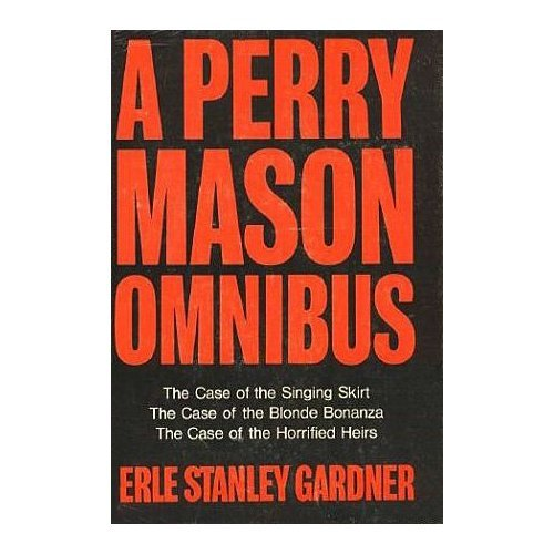 A PERRY MASON OMNIBUS - THE CASE OF THE SINGING SKIRT - THE CASE OF THE BLONDE BONANZA - THE CASE OF THE HORRIFIED HEIRS