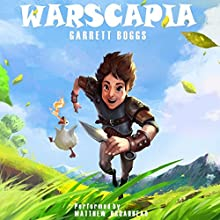 Warscapia: A LitRPG Spoof Audiobook by Garrett Boggs Narrated by Matthew Broadhead