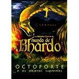 A fantástica história do Mundo de Bhardo - Octoforte e os Objetos Supremos