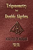 Trigonometry and Double Algebra - Unabridged