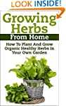 Growing Herbs From Home: How To Plant...