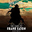 The Guns of Frank Eaton Audiobook by David Althouse Narrated by John Burlinson