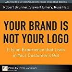 You Brand Is Not Your Logo: It Is an Experience that Lives in Your Customer's Gut | Russ Hall,Robert Brunner,Stewart Emery