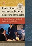 img - for How Good Attorneys Become Great Rainmakers book / textbook / text book