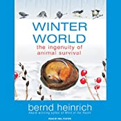 Winter World: The Ingenuity of Animal Survival | [Bernd Heinrich]