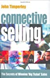 img - for Connective Selling: The Secrets of Winning 'Big Ticket' Sales by Timperley, John (2004) Paperback book / textbook / text book