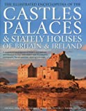 The Illustrated Encyclopedia of the Castles, Palaces & Stately Houses of Britain & Ireland: A magnificent visual account of Britain's architectural ... fine-art paintings, drawings and maps (0754824756) by Phillips, Charles