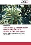 img - for Diversidad y conservaci n de Cactaceae en el Desierto Chihuahuense: Regi n de Mazapil, Zacatecas, y  reas adyacentes (Spanish Edition) book / textbook / text book
