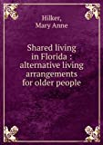 Shared living in Florida : alternative living arrangements for older people