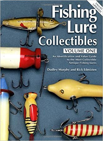 Fishing Lure Collectibles, Vol. 1: An Identification and Value Guide to the Most Collectible Antique Fishing Lures (Fishing Lure Collectibles, 2nd Ed) written by Dudley Murphy