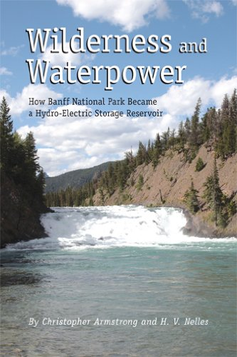 Wilderness And Waterpower: How Banff National Park Became A Hydro-Electric Storage Reservoir (Energy Ecology And The Environment Series)