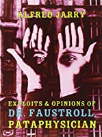Exploits And Opinions Of Dr. Faustroll, Pataphysician: A Neo-Scientific Novel